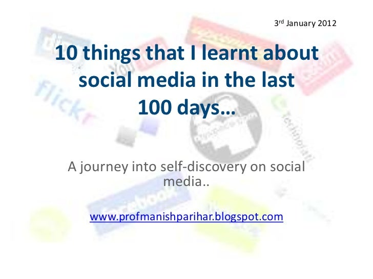 3rd January 201210 things that I learnt about  social media in the last         100 days… A journey into self-discovery on...