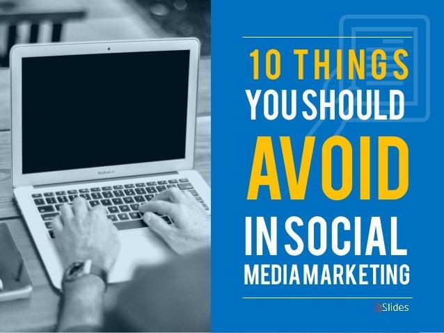 You Should Avoid  In Social Media Marketing  10 Things