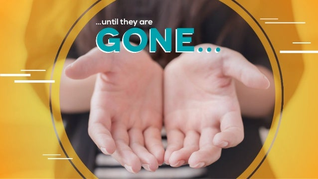 …until they are gone…