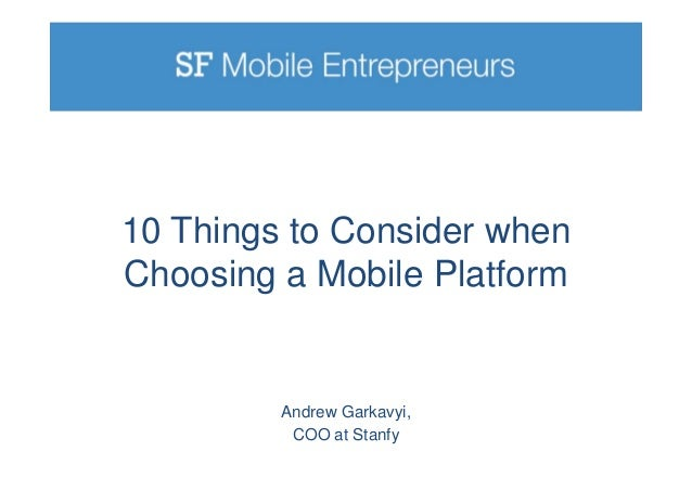 10 Things to Consider when Choosing a Mobile Platform Andrew Garkavyi, COO at Stanfy