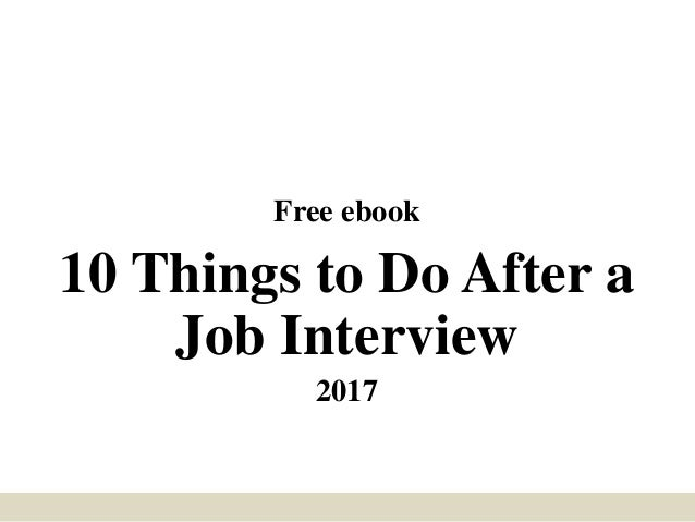 Free ebook 10 Things to Do After a Job Interview 2017