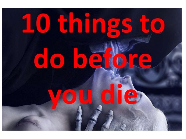 things to do before i die A bucket list is a list of all the things you want to do before you die are you stuck  on what to add here are 100 bucket list ideas to get you started.