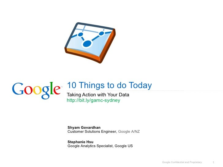 10 Things to do Today Taking Action with Your Data http://bit.ly/gamc-sydney  Shyam Govardhan Customer Solutions Engineer,...