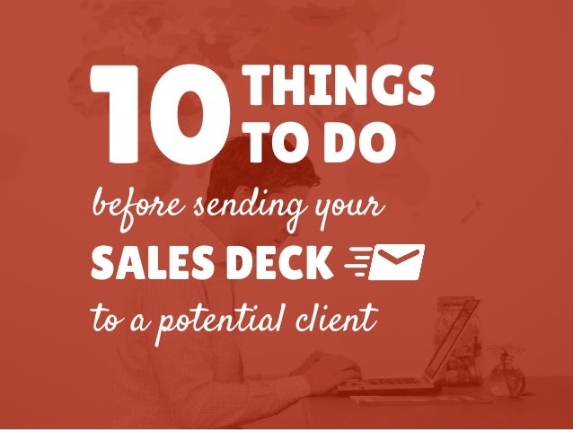10THINGS before sending your TO DO SALES DECK to a potential client