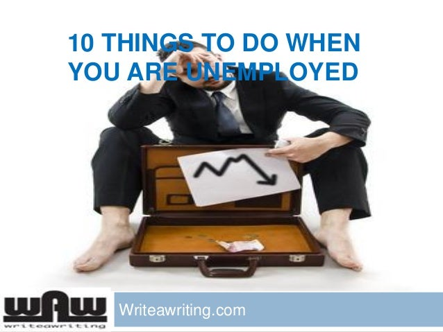 10 THINGS TO DO WHEN YOU ARE UNEMPLOYED  Writeawriting.com