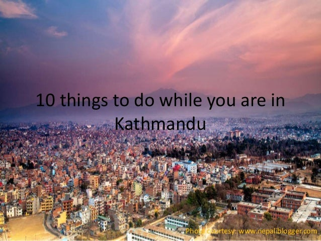 10 things to do while you are in Kathmandu Photo courtesy: www.nepaliblogger.com