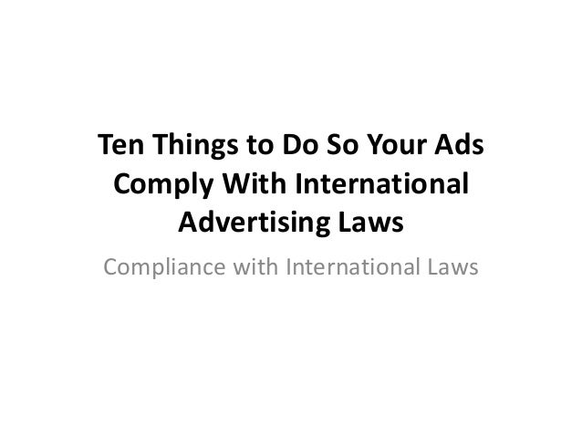 Ten Things to Do So Your Ads Comply With International Advertising Laws Compliance with International Laws