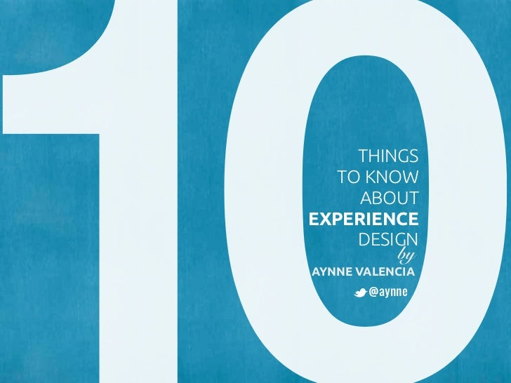 THINGS   TO KNOW     ABOUTEXPERIENCE     DESIGN         byAYNNE VALENCIA       @aynne