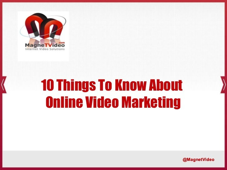 10 Things To Know About  Online Video Marketing @MagnetVideo