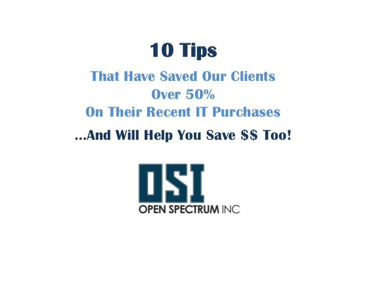 10 Tips  That Have Saved Our Clients           Over 50% On Their Recent IT Purchases…And Will Help You Save $$ Too!