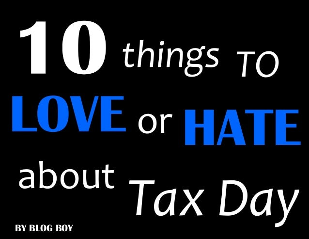 things TOLOVE or HATEaboutBY BLOG BOY              Tax Day
