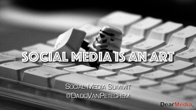 social media is an art SOCIAL MEDIA SUMMIT @DADOVANPETEGHEM