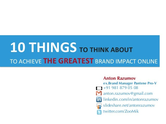 10	  THINGS	  TO	  THINK	  ABOUT	  	  	  TO	  ACHIEVE	  THE	  GREATEST	  BRAND	  IMPACT	  ONLINE                          ...