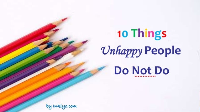 Things unhappy people do