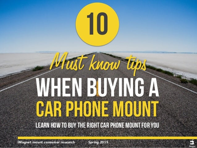 iMagnet mount consumer research Spring 2015 Learn how to buy the right car phone mount for you 10  WHEN BUYING A CAR PHON...