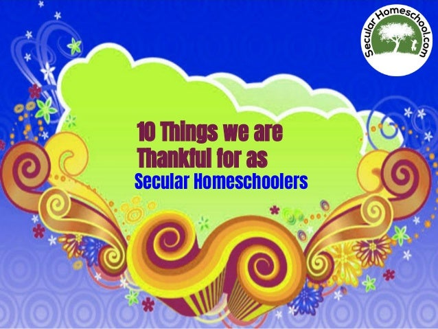 10 Things we are Thankful for as Secular Homeschoolers