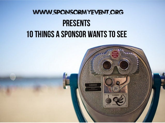 www.Sponsormyevent.org  Presents 10 things a sponsor wants to see