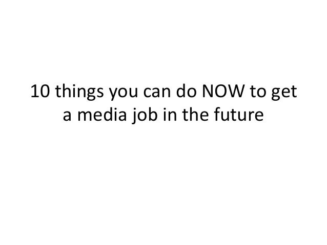 10 things you can do NOW to get a media job in the future