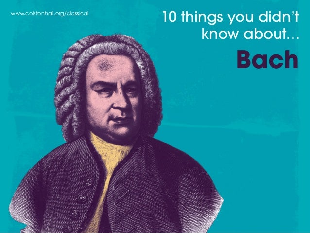 www.colstonhall.org/classical 10 things you didn't know about… Bach