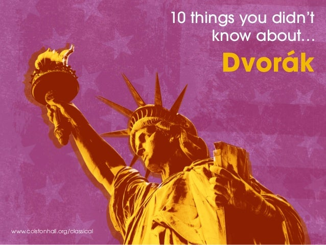 www.colstonhall.org/classical 10 things you didn't know about… Dvorák