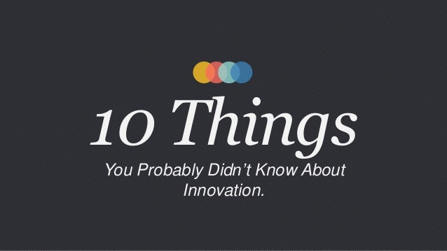 10 Things You Probably Didn't Know About Innovation.