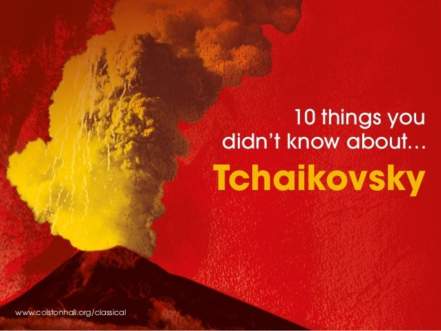 10 things you didn't know about… Tchaikovsky www.colstonhall.org/classical