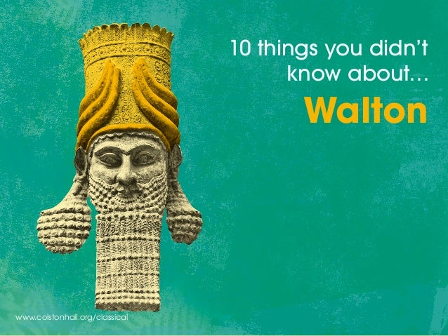 www.colstonhall.org/classical 10 things you didn't know about… Walton