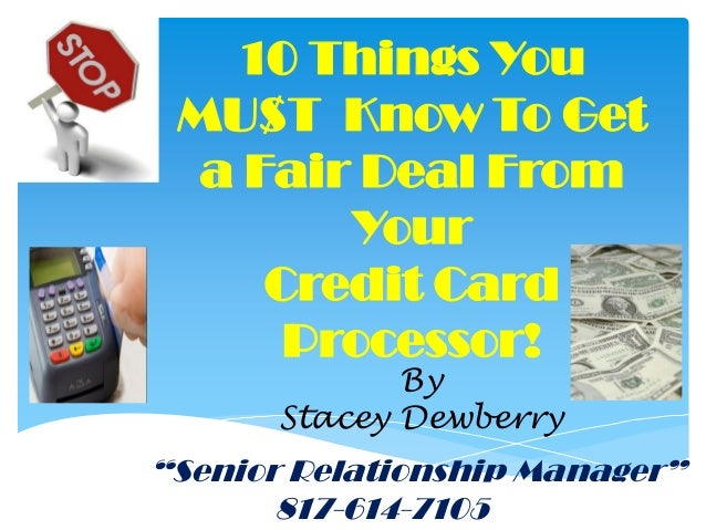 10 Things You MU$T Know To Get  a Fair Deal From        Your     Credit Card      Processor!              By       Stacey ...