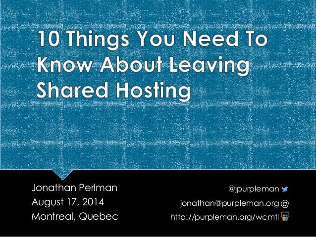Jonathan Perlman August 17, 2014 Montreal, Quebec @jpurpleman jonathan@purpleman.org http://purpleman.org/wcmtl @