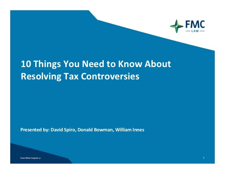 10 Things You Need to Know About Resolving Tax ControversiesPresented by: David Spiro, Donald Bowman, William Innes       ...