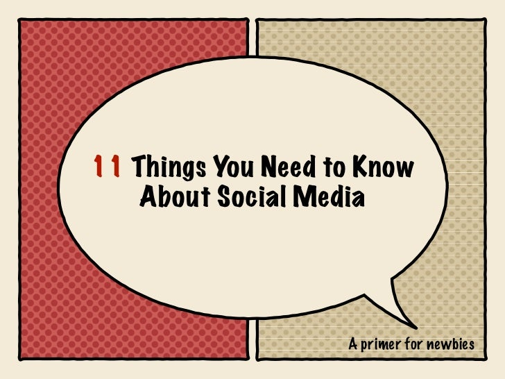 11 Things You Need to Know    About Social Media                    A primer for newbies