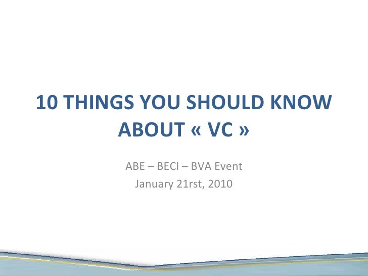 10 THINGS YOU SHOULD KNOW ABOUT « VC » ABE – BECI – BVA Event January 21rst, 2010