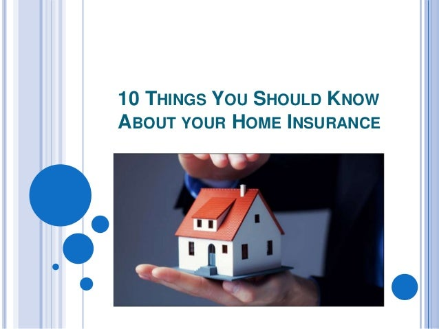10 THINGS YOU SHOULD KNOW ABOUT YOUR HOME INSURANCE