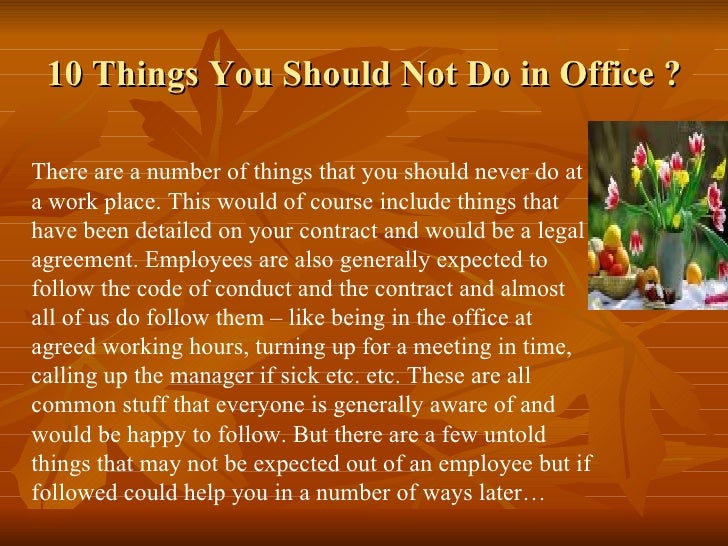 10 Things You Should Not Do in Office ?There are a number of things that you should never do ata work place. This would of...