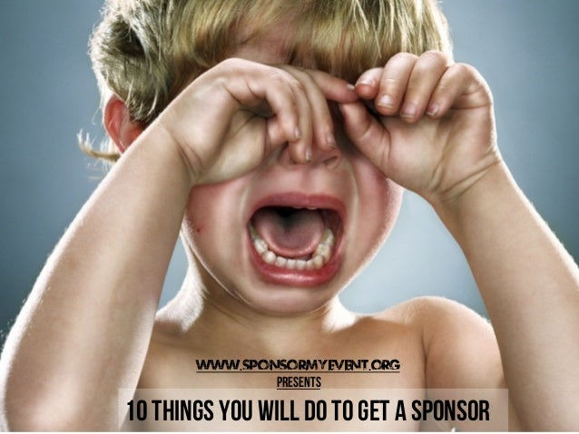 www.Sponsormyevent.org Presents  10 things you will do to get a sponsor