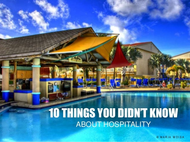 10 THINGS YOU DIDN'T KNOW ABOUT HOSPITALITY © M A R I A M O I S A