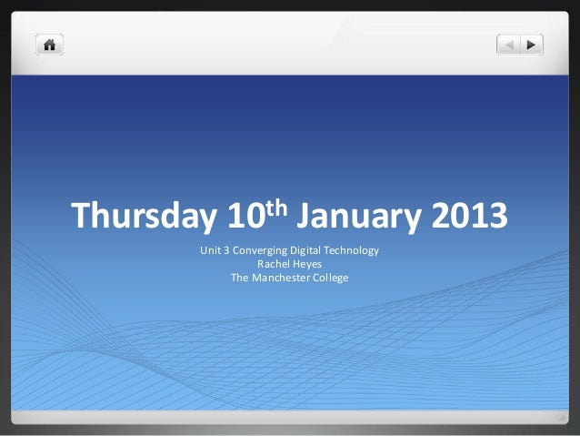 Thursday    10th          January 2013       Unit 3 Converging Digital Technology                  Rachel Heyes           ...