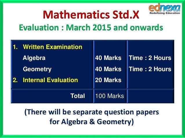 1. Written Examination Algebra Geometry 2. Internal Evaluation 40 Marks 40 Marks 20 Marks Time : 2 Hours Time : 2 Hours To...