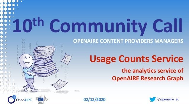 @openaire_eu 10th Community Call OPENAIRE CONTENT PROVIDERS MANAGERS Usage Counts Service the analytics service of OpenAIR...