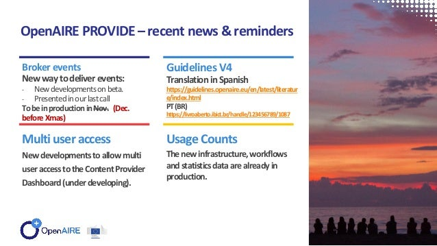 OpenAIRE PROVIDE – recent news & reminders Brokerevents Newwaytodeliverevents: - Newdevelopmentsonbeta. - Presentedinourla...