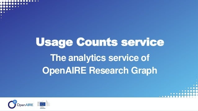 Usage Counts service The analytics service of OpenAIRE Research Graph