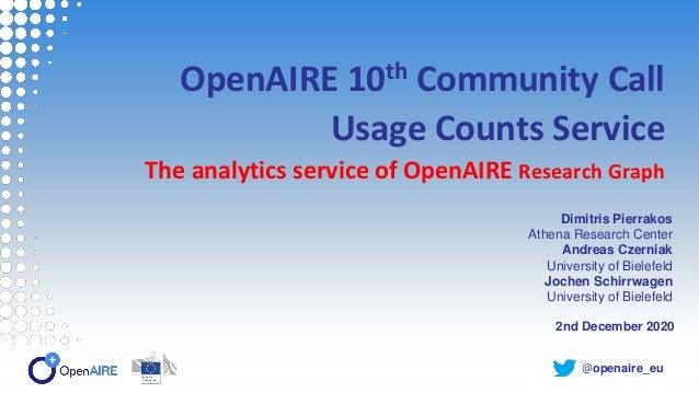 @openaire_eu OpenAIRE 10th Community Call Usage Counts Service The analytics service of OpenAIRE Research Graph 2nd Decemb...