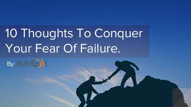 10 Thoughts To Conquer Your Fear Of Failure. By