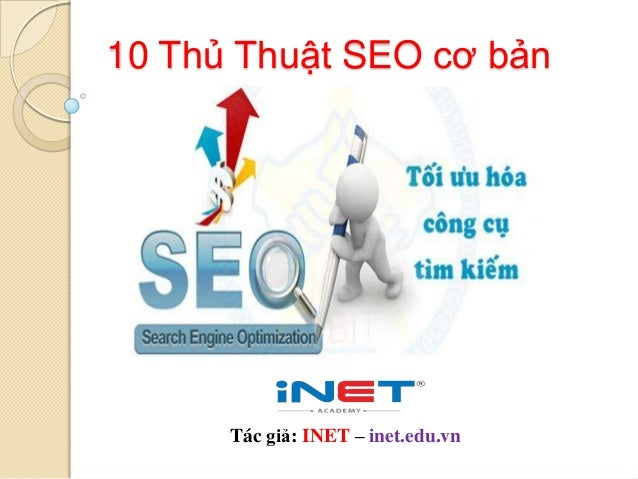 10 Thủ Thuật SEO cơ bản  Tác giả: INET – inet.edu.vn