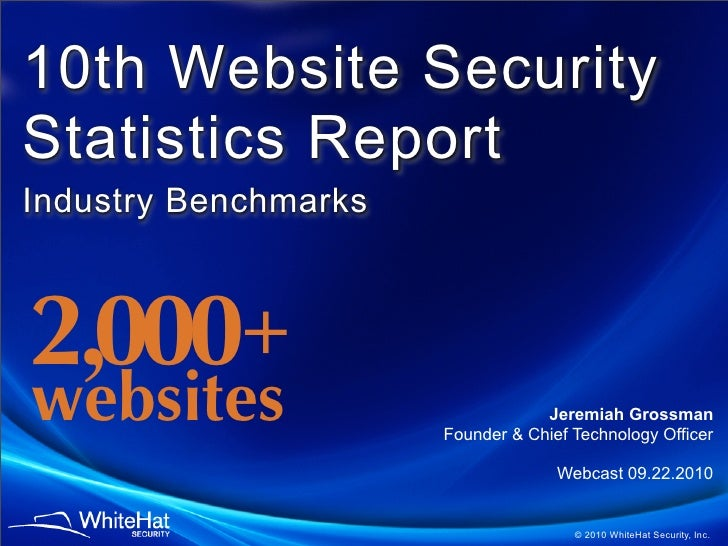 10th Website Security Statistics Report Industry Benchmarks    2,000 + websites                          Jeremiah Grossman...