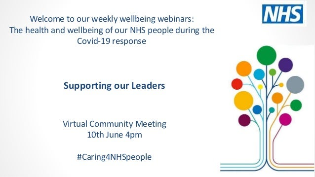 Supporting our Leaders Virtual Community Meeting 10th June 4pm #Caring4NHSpeople Welcome to our weekly wellbeing webinars:...