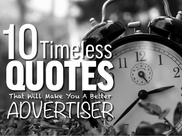 10Timeless QUOTESThat Will Make You A Better ADVERTISER