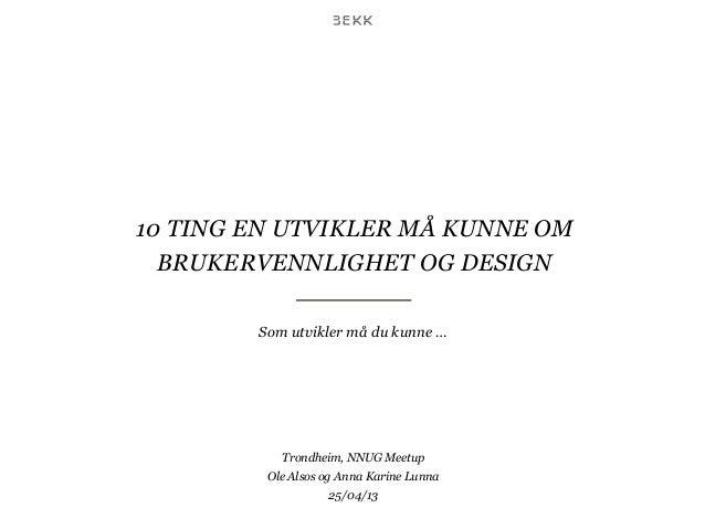 10 TING EN UTVIKLER MÅ KUNNE OMBRUKERVENNLIGHET OG DESIGNSom utvikler må du kunne …Trondheim, NNUG MeetupOle Alsos og Anna...