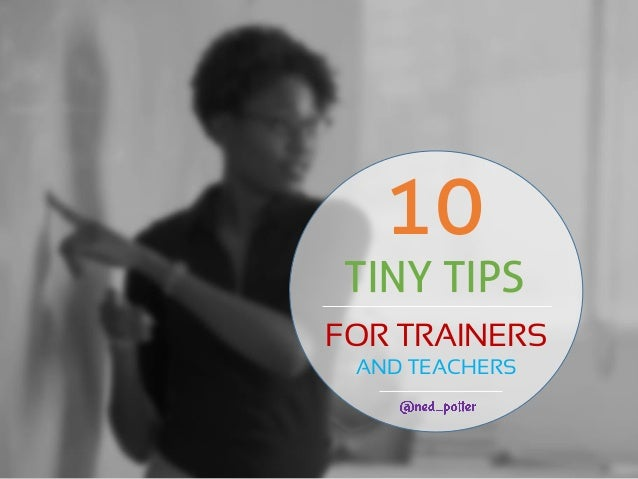 TINY TIPS FOR TRAINERS AND TEACHERS 10