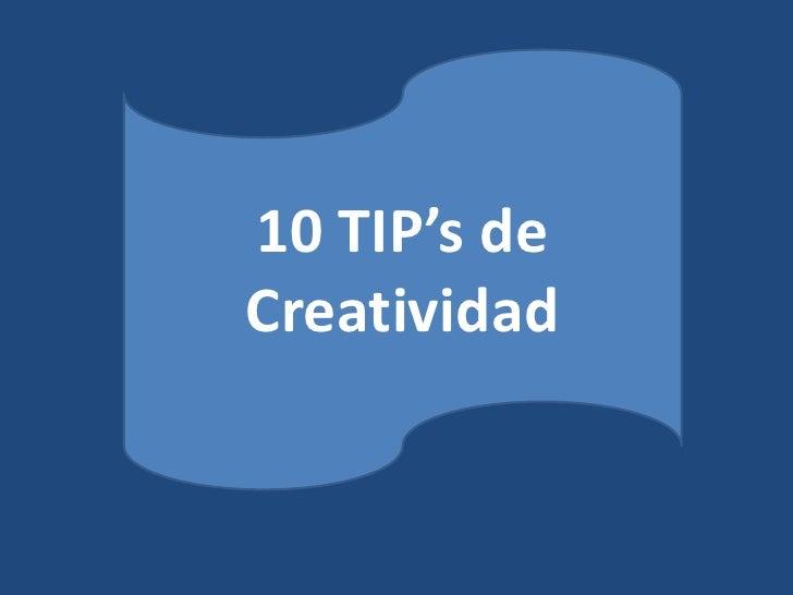 10 TIP's de Creatividad <br />